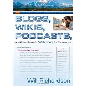Blogs, Wikis, Podcasts, and Other Powerful Web Tools for
