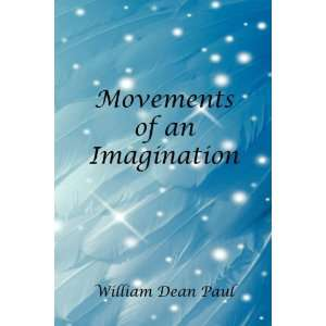 Movements of an Imagination (9781598249354): William Dean Paul: Books