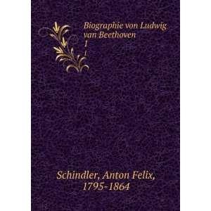 von Ludwig van Beethoven: Anton Felix, 1795 1864 Schindler: Books