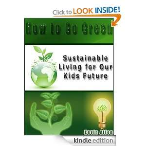 How to Go Green: Sustainable Living for Our Kids Future: Kevin Allen
