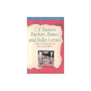 Of Bunsen Burners, Bones, & Belles Lettres Classic Essays