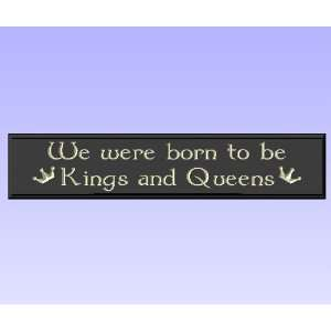 Wood Sign Plaque Wall Decor with Quote We were born to be Kings