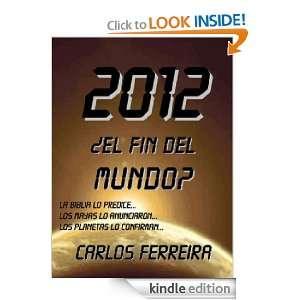 2012 ¿El Fin Del Mundo? (Spanish Edition) Carlos Ferreira