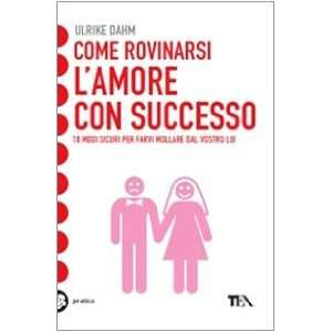   rovinarsi lamore con successo (9788850219933): Ulrike Dahm: Books