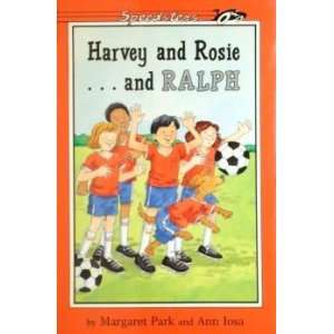 Harvey And Rosie   And Ralph Margaret Park; Ann Iosa Books