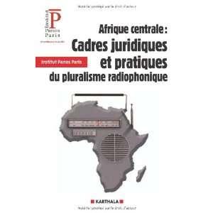 AFRIQUE CENTRALE  CADRES JURIDIQUES ET PRATIQUES DU