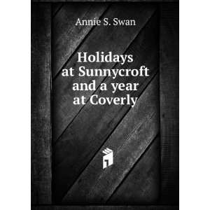 Holidays at Sunnycroft and a year at Coverly Annie S. Swan Books