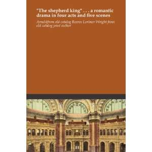The shepherd king . . . a romantic drama in four acts