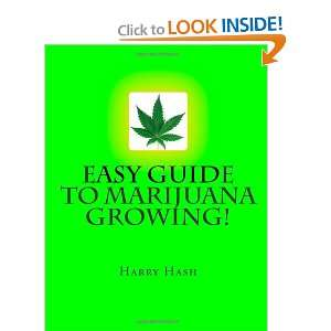 : Easy Guide to Marijuana Growing! (9781469975887): Harry Hash: Books