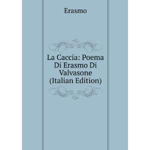 La Caccia Poema Di Erasmo Di Valvasone (Italian Edition