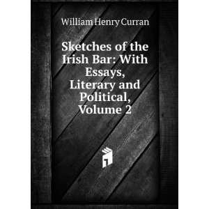 Essays, Literary and Political, Volume 2 William Henry Curran Books