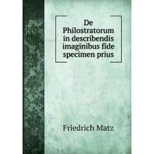 in describendis imaginibus fide specimen prius. Friedrich Matz Books