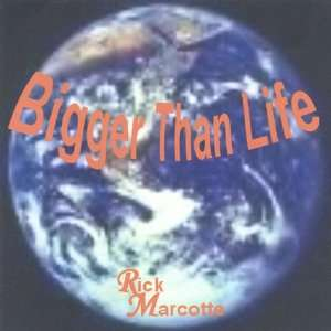 Bigger Than Life: Rick Marcotte: Music