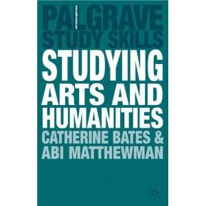 Studying Arts and Humanities (Palgrave Study Skills) Catherine Bates