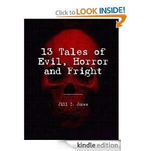 13 Tales of Evil, Horror and Fright: Jill Jones:  Kindle