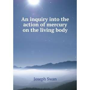 into the action of mercury on the living body Joseph Swan Books