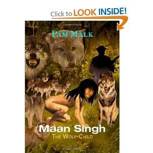 Maan Singh: The Wolf Child (9781412009515): Pam Malk: Books