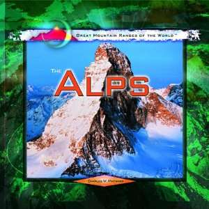 The Alps (Great Mountain Ranges of the World) Charles W. Maynard