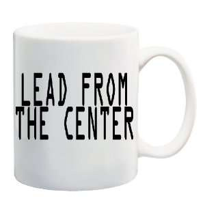 LEAD FROM THE CENTER Mug Coffee Cup 11 oz