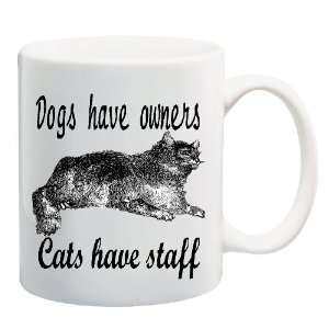 DOGS HAVE OWNERS / CATS HAVE STAFF Mug Coffee Cup 11 oz