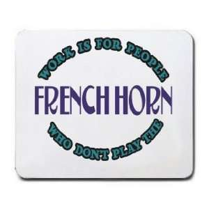 Is For People Who Dont Play The FRENCH HORN Mousepad