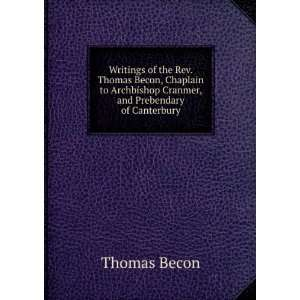 Writings of the Rev. Thomas Becon, Chaplain to Archbishop