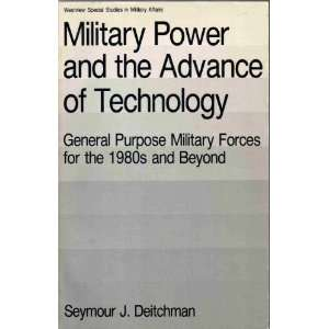 Military Power And The Advance Of Technology General Purpose Military