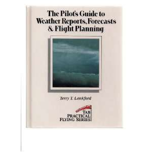 The Pilots Guide to Weather Reports, Forecasts and Flight Planning