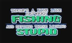 Fine Line Between Fishing looking stupid Funny T shirt