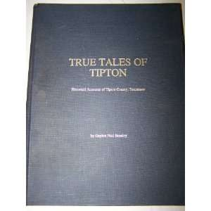 True Tales of Tipton Historical Accounts of Tipton County