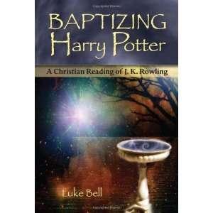 Baptizing Harry Potter: A Christian Reading of J.K