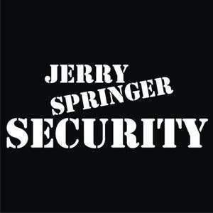 NEW Custom Screen Printed TShirt Jerry Springer Security S   4XL FREE