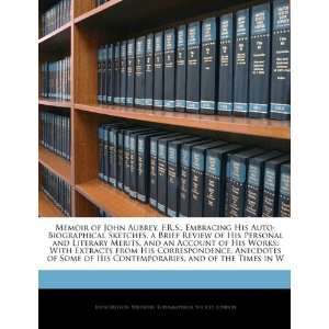Memoir of John Aubrey, F.R.S., Embracing His Auto