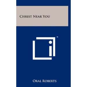 Christ Near You (9781258001421) Oral Roberts Books