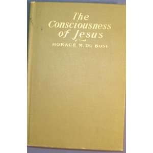 The consciousness of Jesus; Horace M Du Bose Books