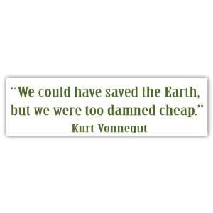 We Could Have Saved the Earth Environmental Car Bumper Sticker Decal 7