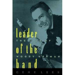 Leader of the Band The Life of Woody Herman 1st (First