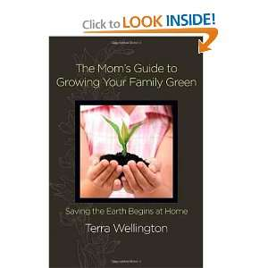 The Moms Guide to Growing Your Family Green: Saving the