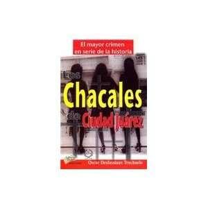 Los Chacales de Ciudad Juarez: Investigacion En Torno Al Mayor Crimen