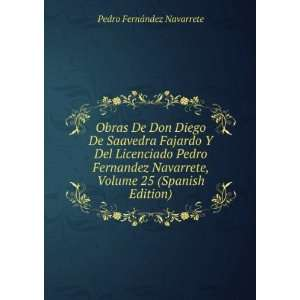 Pedro Fernandez Navarrete, Volume 25 (Spanish Edition) Pedro FernÃ